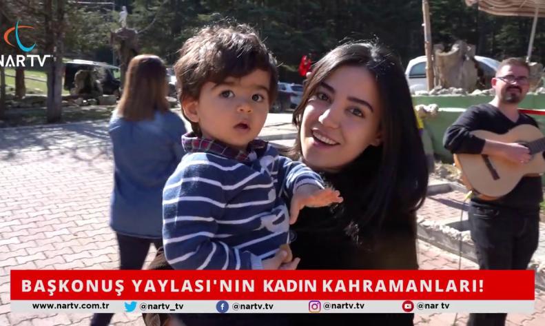 BAŞKONUŞ YAYLASI'NIN KADIN KAHRAMANLARI!